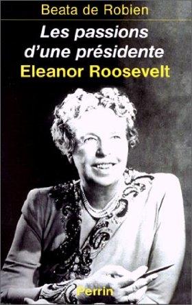 Couverture livre Les passions d'une présidente Biographie d'Eleanor Roosevelt